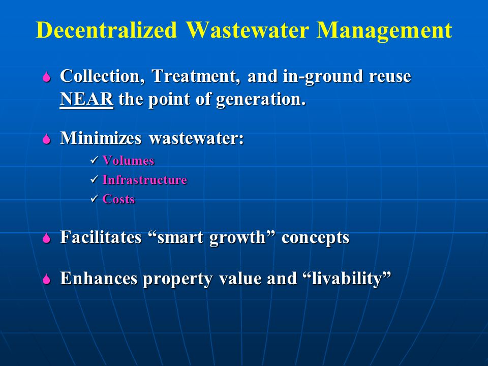 Decentralized Wastewater Management  Collection, Treatment, and in-ground reuse NEAR the point of generation.