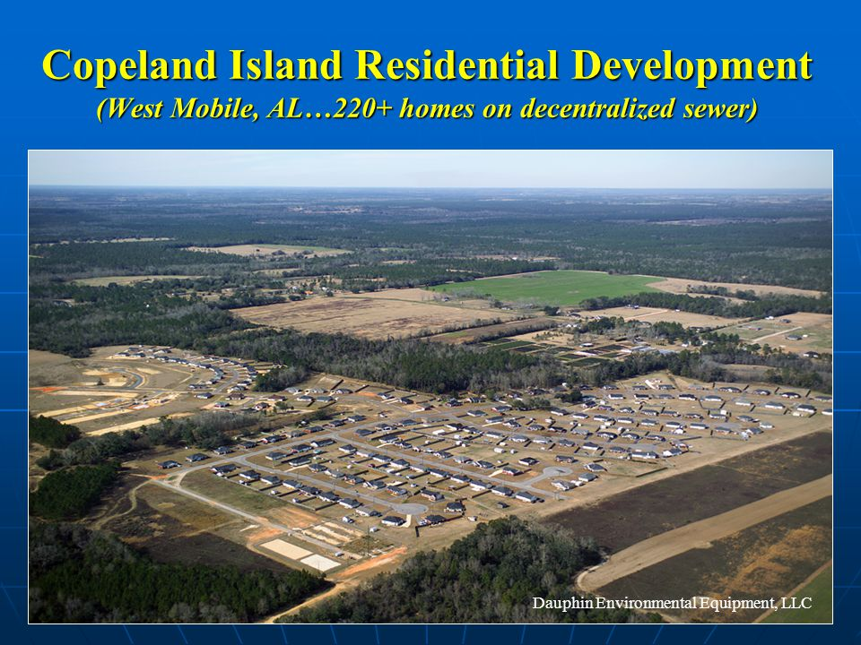 Copeland Island Residential Development (West Mobile, AL…220+ homes on decentralized sewer) Dauphin Environmental Equipment, LLC