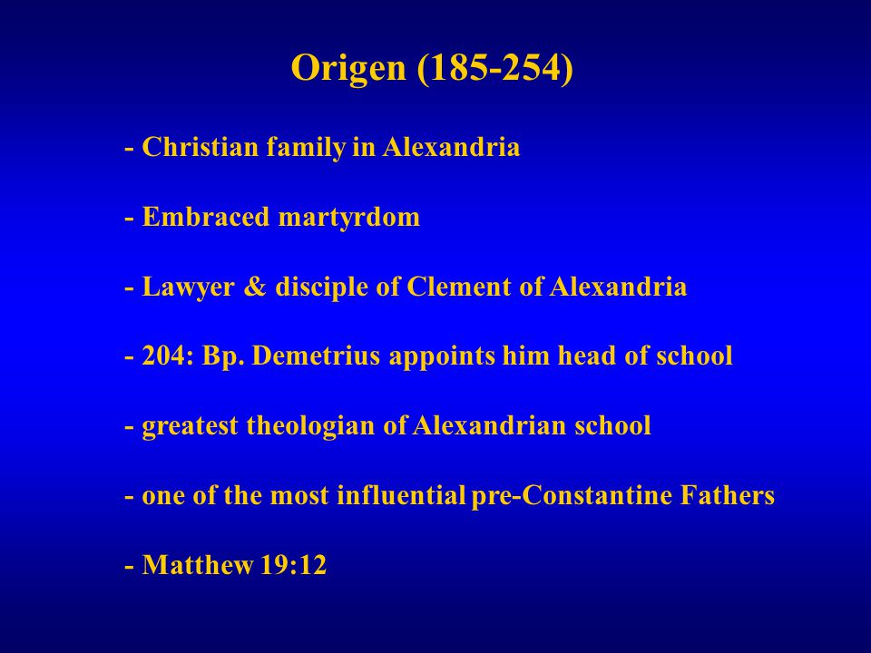 Origen (185-254) - Christian family in Alexandria - Embraced martyrdom - Lawyer & disciple of Clement of Alexandria - 204: Bp.
