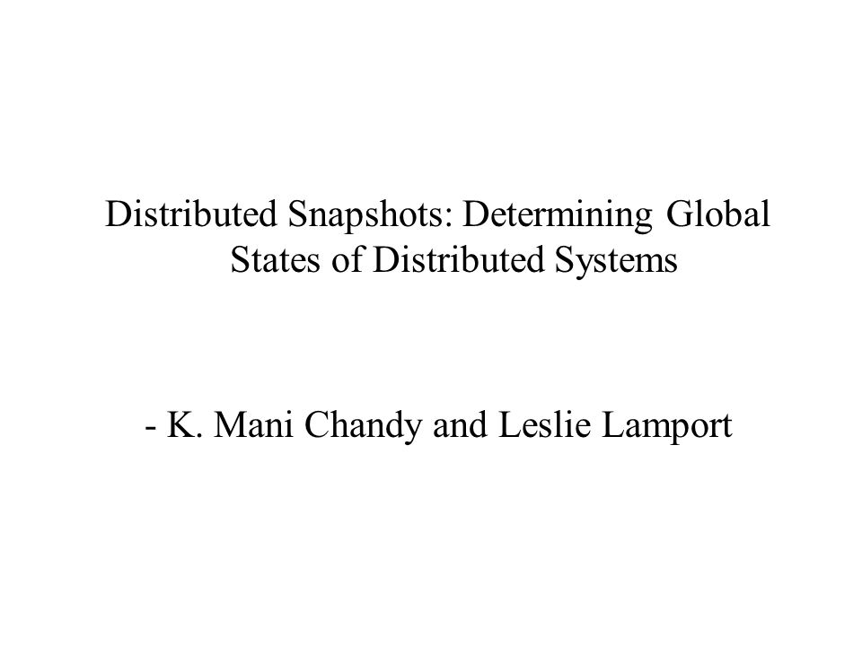 Distributed Snapshots: Determining Global States of Distributed Systems - K.