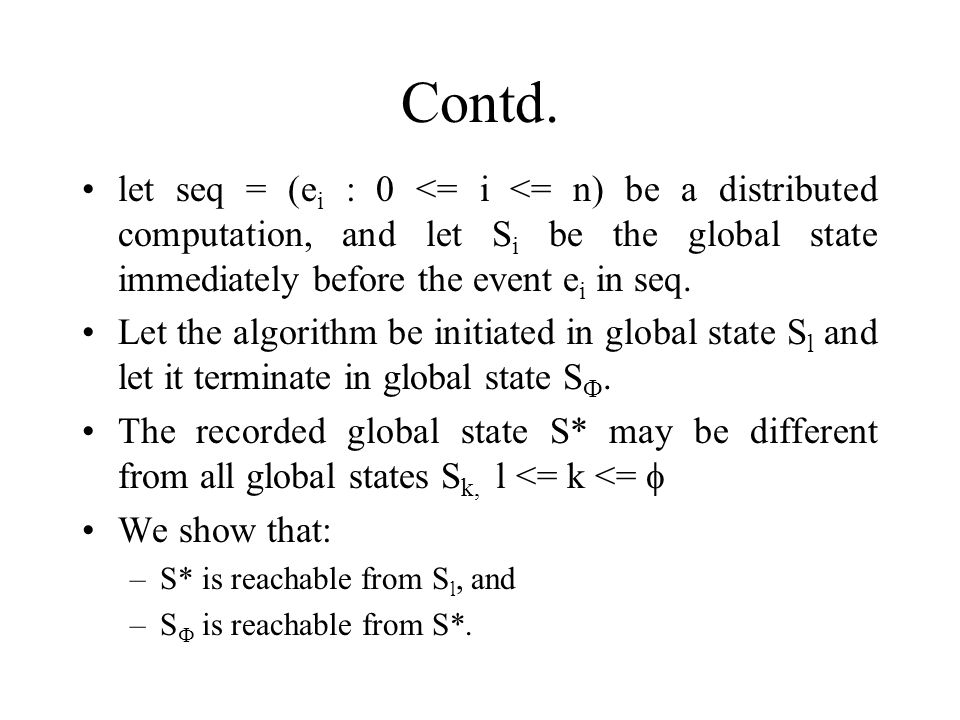 Contd. let seq = (e i : 0 <= i <= n) be a distributed computation, and let S i be the global state immediately before the event e i in seq. Let the al