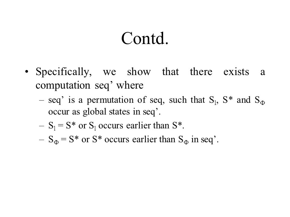 Contd. Specifically, we show that there exists a computation seq' where –seq' is a permutation of seq, such that S l, S* and S  occur as global state