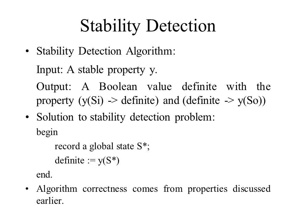 Stability Detection Stability Detection Algorithm: Input: A stable property y.