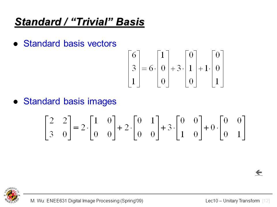 "M. Wu: ENEE631 Digital Image Processing (Spring'09) Lec10 – Unitary Transform [12] Standard / ""Trivial"" Basis Standard basis vectors Standard basis im"