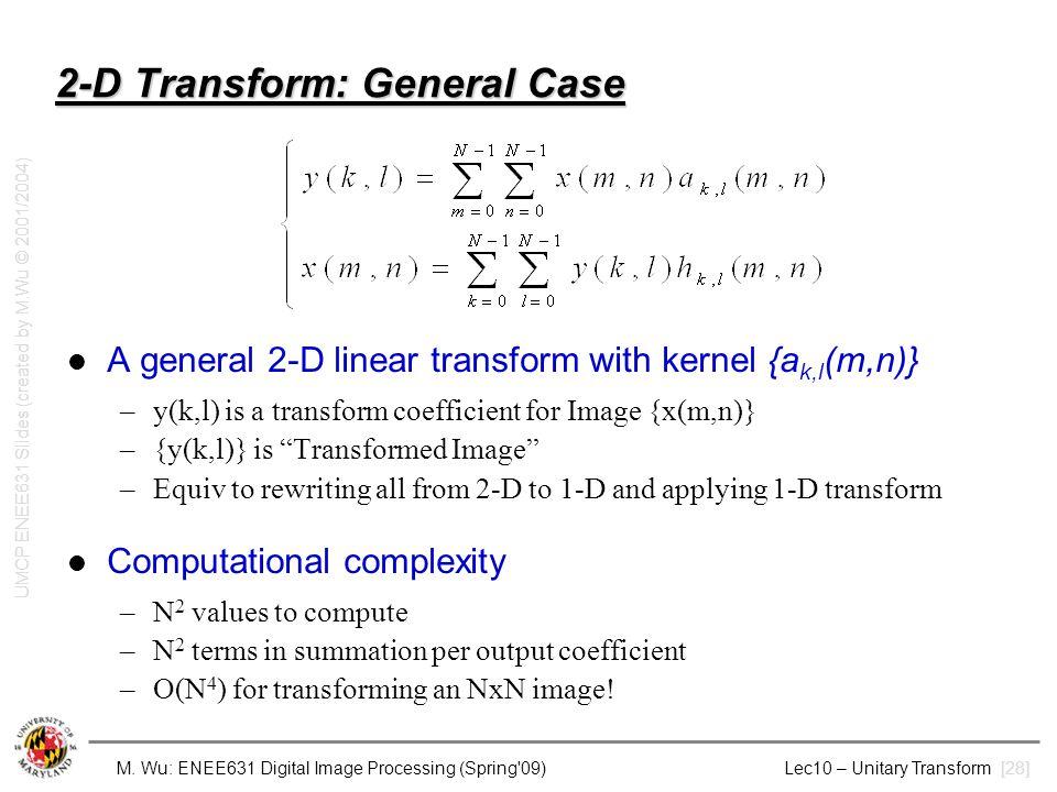 M. Wu: ENEE631 Digital Image Processing (Spring'09) Lec10 – Unitary Transform [28] 2-D Transform: General Case A general 2-D linear transform with ker
