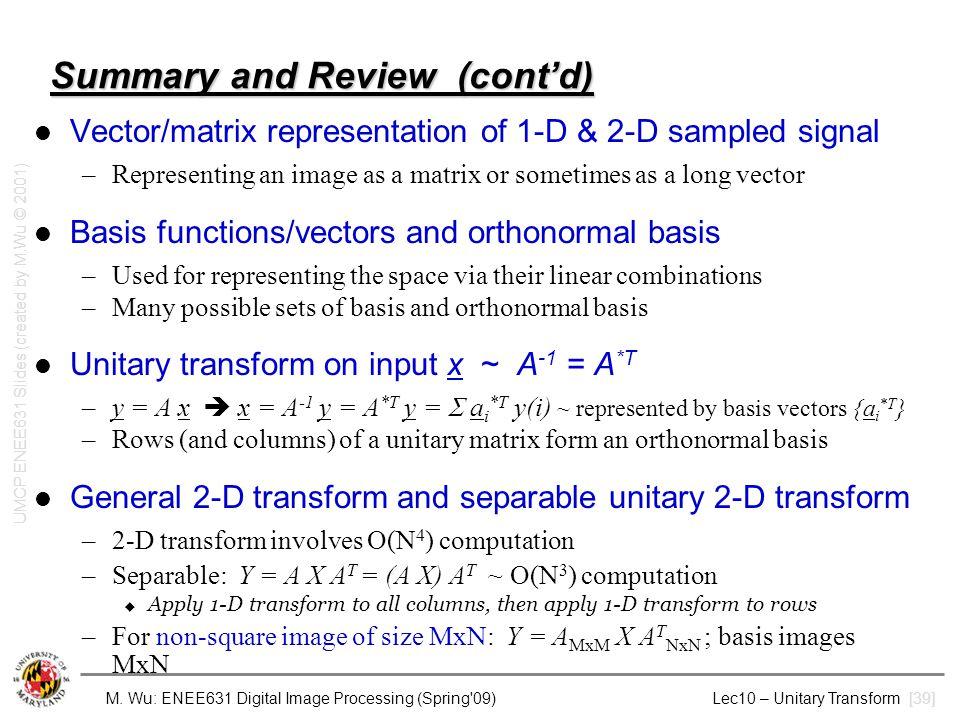 M. Wu: ENEE631 Digital Image Processing (Spring'09) Lec10 – Unitary Transform [39] Summary and Review (cont'd) Vector/matrix representation of 1-D & 2