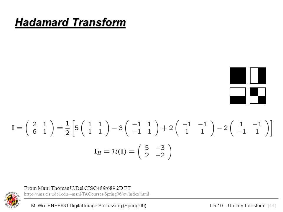 M. Wu: ENEE631 Digital Image Processing (Spring'09) Lec10 – Unitary Transform [44] Hadamard Transform From Mani Thomas U.Del CISC489/689 2D FT http://