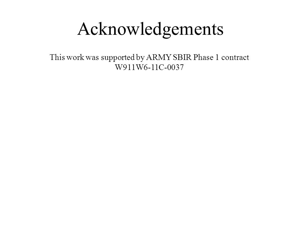 Acknowledgements This work was supported by ARMY SBIR Phase 1 contract W911W6-11C-0037