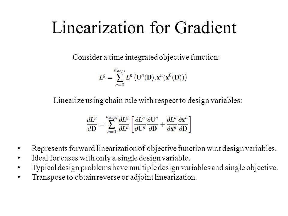Linearization for Gradient Transposed or Adjoint linearization: Expand summation in time: Linearization of objective w.r.t.