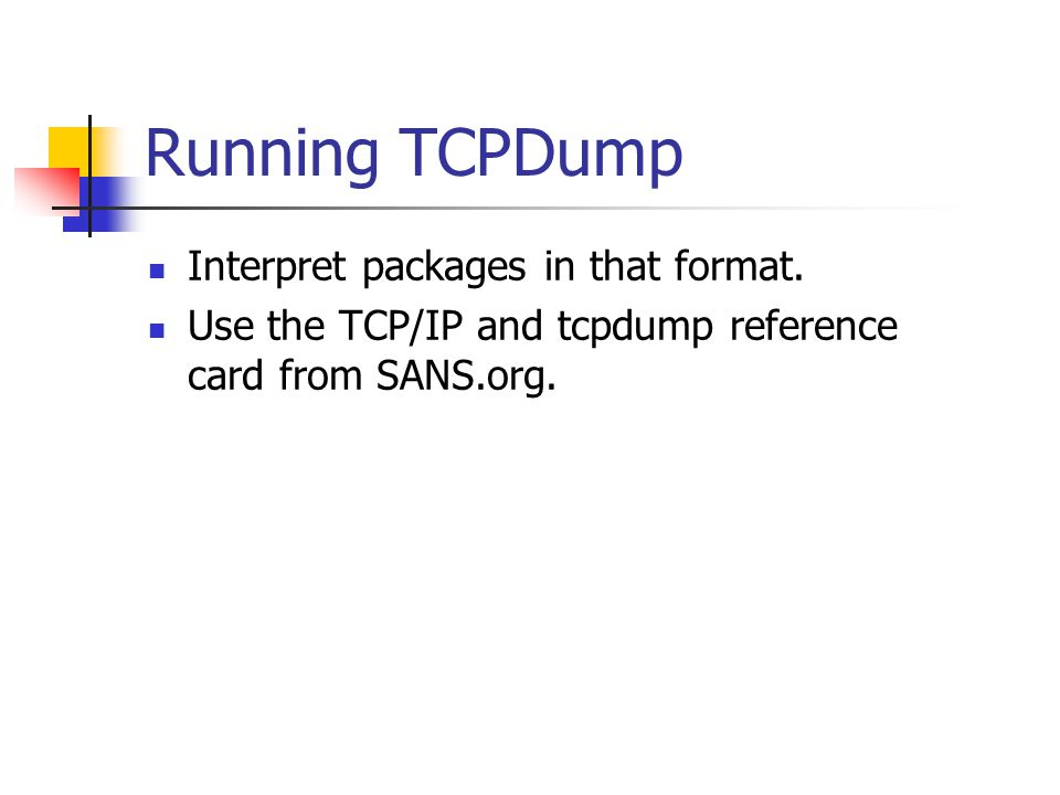 Running TCPDump Interpret packages in that format. Use the TCP/IP and tcpdump reference card from SANS.org.