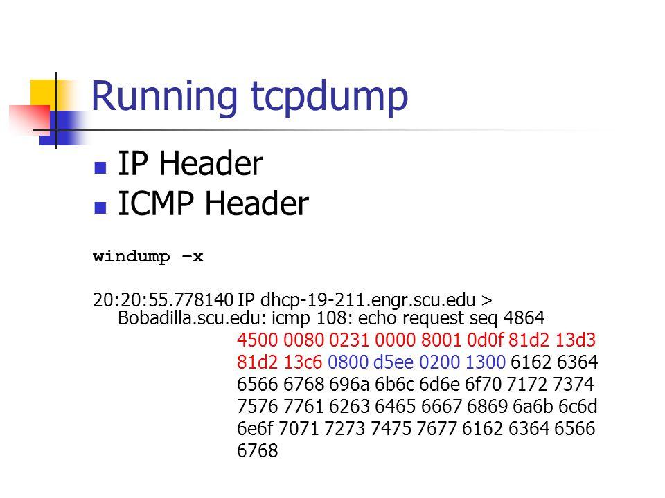 Running tcpdump IP Header ICMP Header windump –x 20:20:55.778140 IP dhcp-19-211.engr.scu.edu > Bobadilla.scu.edu: icmp 108: echo request seq 4864 4500