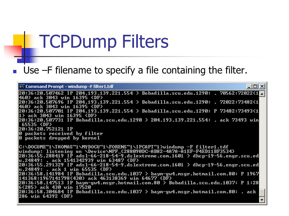 TCPDump Filters Use –F filename to specify a file containing the filter.