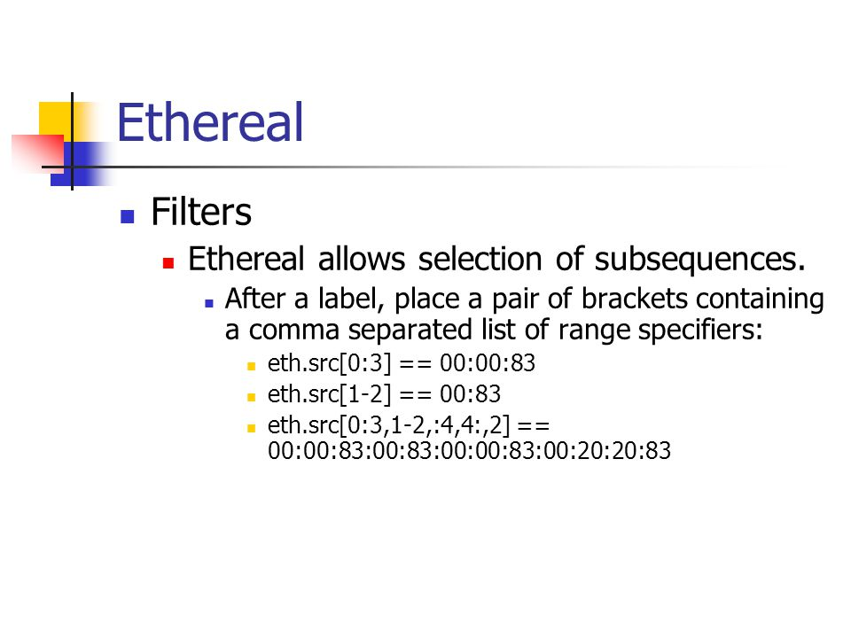 Ethereal Filters Ethereal allows selection of subsequences.