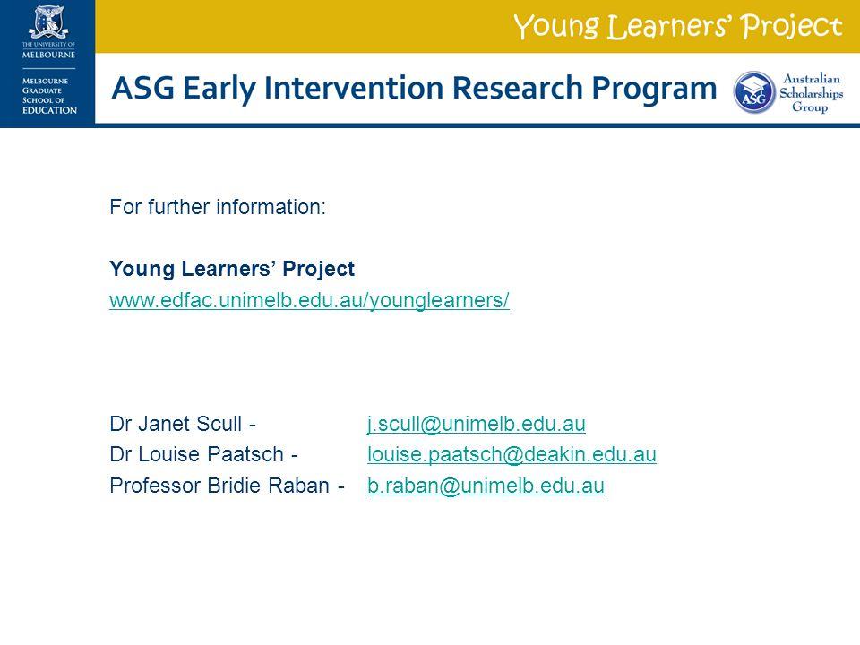 For further information: Young Learners' Project www.edfac.unimelb.edu.au/younglearners/ Dr Janet Scull - j.scull@unimelb.edu.auj.scull@unimelb.edu.au Dr Louise Paatsch - louise.paatsch@deakin.edu.au Professor Bridie Raban - b.raban@unimelb.edu.aub.raban@unimelb.edu.au