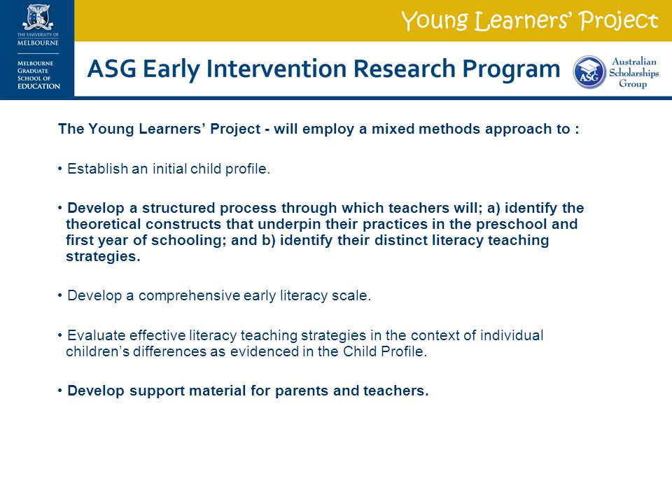 The Young Learners' Project - will employ a mixed methods approach to : Establish an initial child profile.