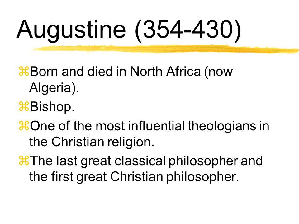 Augustine (354-430) zBorn and died in North Africa (now Algeria).