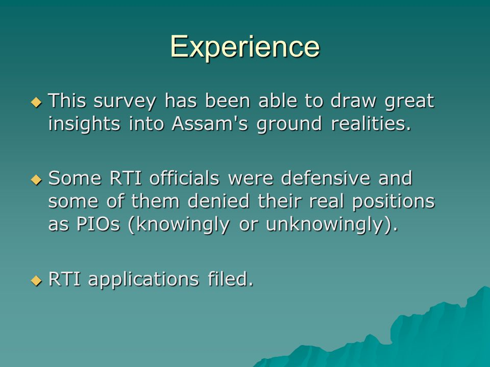 Experience  This survey has been able to draw great insights into Assam s ground realities.
