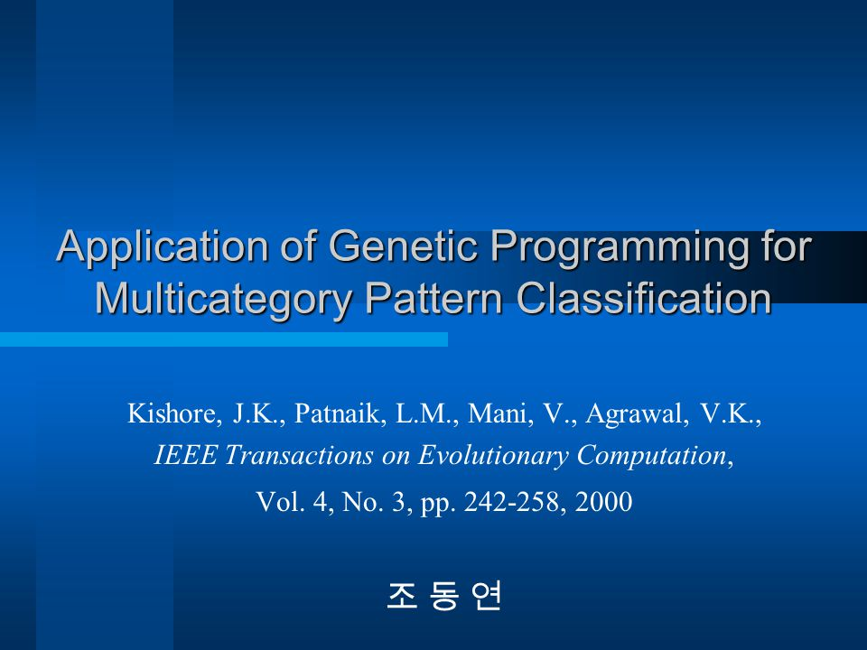 Application of Genetic Programming for Multicategory Pattern Classification Kishore, J.K., Patnaik, L.M., Mani, V., Agrawal, V.K., IEEE Transactions o