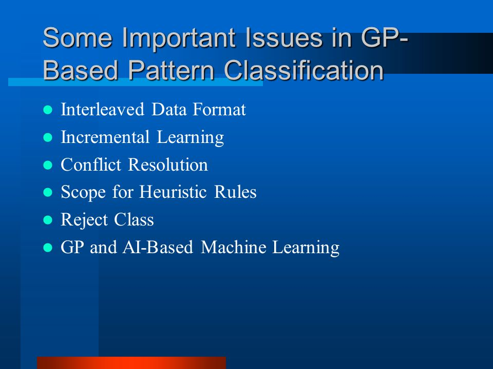 Some Important Issues in GP- Based Pattern Classification Interleaved Data Format Incremental Learning Conflict Resolution Scope for Heuristic Rules R