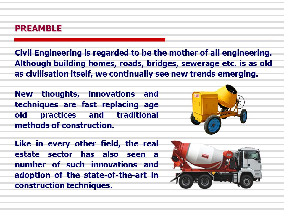 PREAMBLE Civil Engineering is regarded to be the mother of all engineering. Although building homes, roads, bridges, sewerage etc. is as old as civili