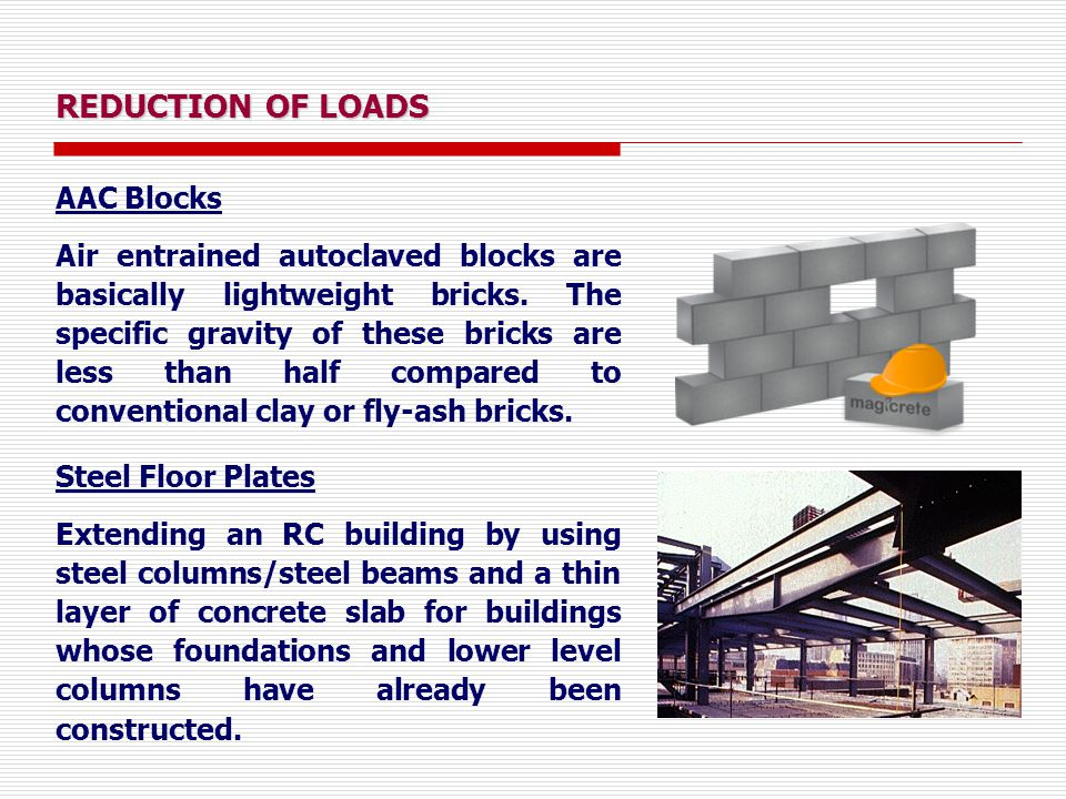 REDUCTION OF LOADS AAC Blocks Air entrained autoclaved blocks are basically lightweight bricks.