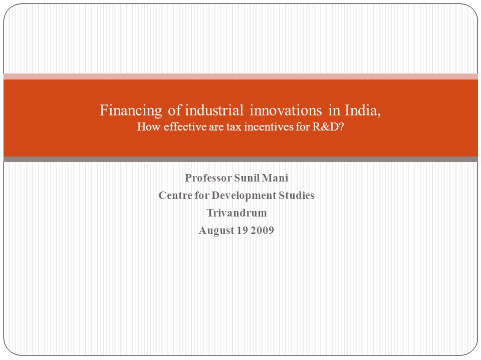 Outline 2 Motivation India's innovative performance Survey of financing of Innovation Effectiveness of tax incentives Policy Conclusions