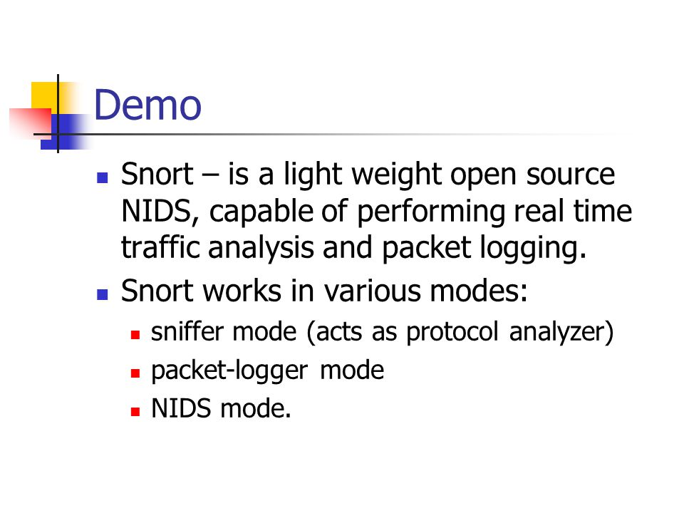 Demo Snort – is a light weight open source NIDS, capable of performing real time traffic analysis and packet logging.