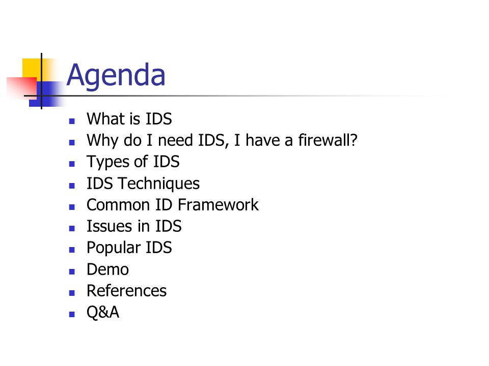 Agenda What is IDS Why do I need IDS, I have a firewall.