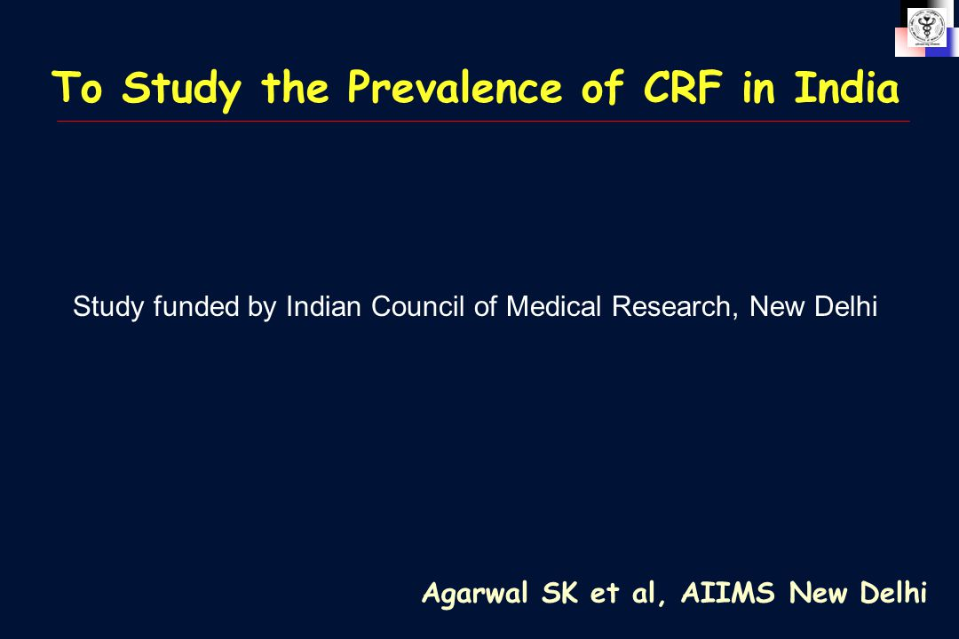 To Study the Prevalence of CRF in India Study funded by Indian Council of Medical Research, New Delhi Agarwal SK et al, AIIMS New Delhi