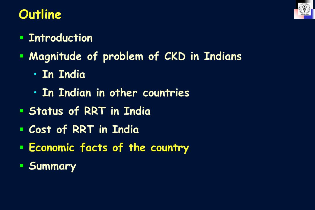 Outline  Introduction  Magnitude of problem of CKD in Indians In India In Indian in other countries  Status of RRT in India  Cost of RRT in India