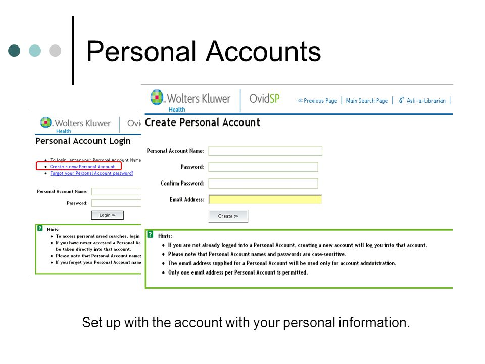Personal Accounts First time users will want to choose Create a new Personal Account Set up with the account with your personal information.