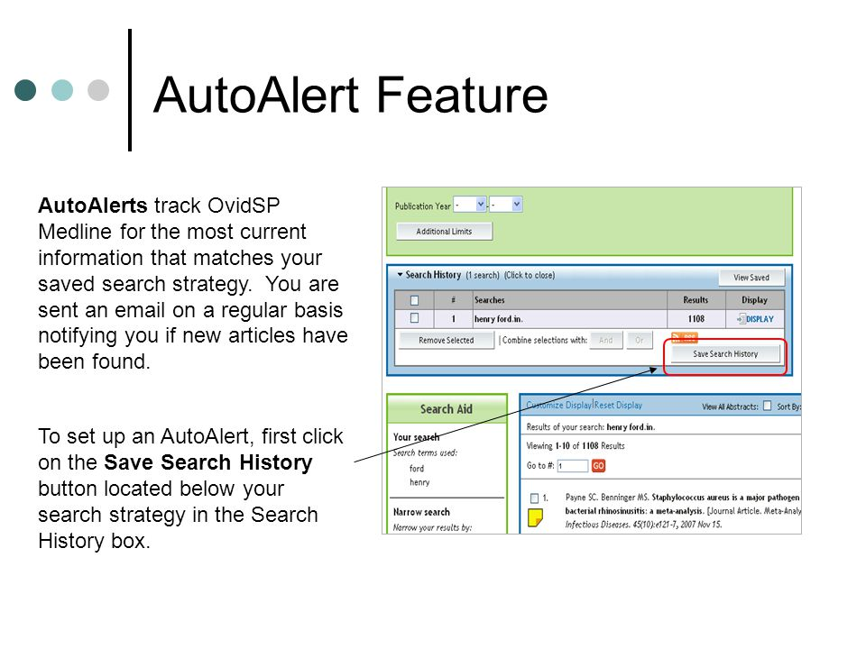 AutoAlert Feature AutoAlerts track OvidSP Medline for the most current information that matches your saved search strategy.