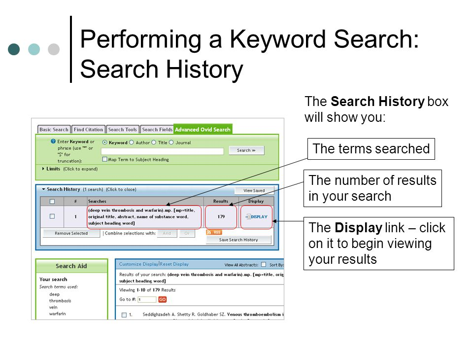 Performing a Keyword Search: Search History The Search History box will show you: The terms searched The number of results in your search The Display link – click on it to begin viewing your results