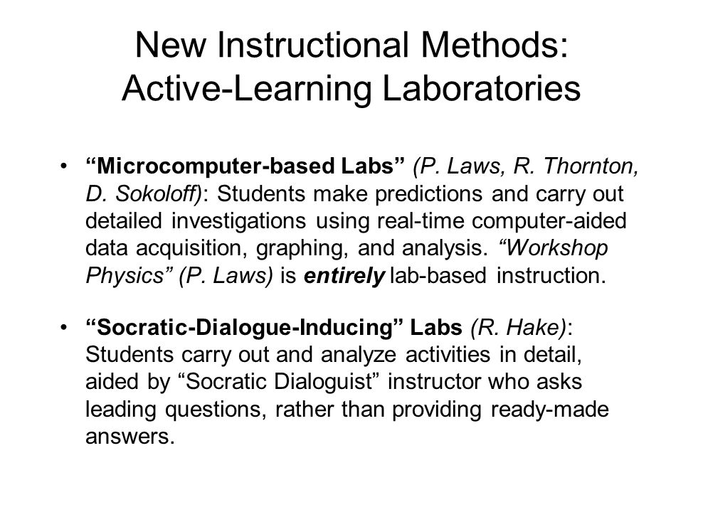 "New Instructional Methods: Active-Learning Laboratories ""Microcomputer-based Labs"" (P. Laws, R. Thornton, D. Sokoloff): Students make predictions and"