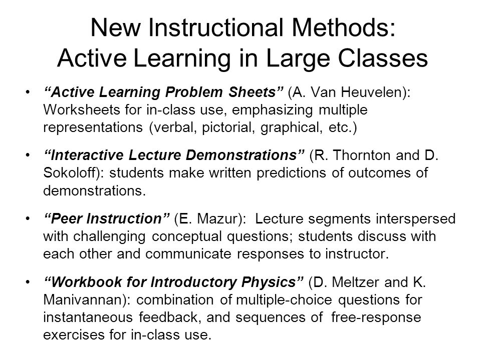 "New Instructional Methods: Active Learning in Large Classes ""Active Learning Problem Sheets"" (A. Van Heuvelen): Worksheets for in-class use, emphasizi"