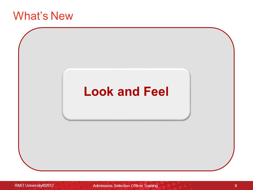 RMIT University©2012 10 RMIT University©2011 What's New – Applicant interface Current Interface New Interface Admissions Selection Officer Training