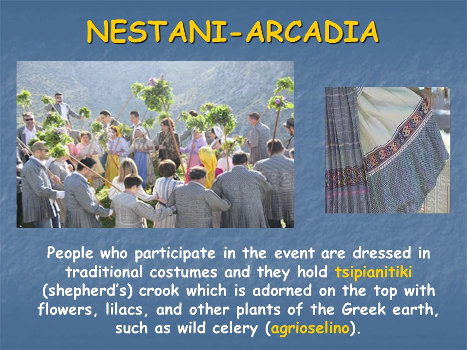 NESTANI-ARCADIA People who participate in the event are dressed in traditional costumes and they hold tsipianitiki (shepherd's) crook which is adorned