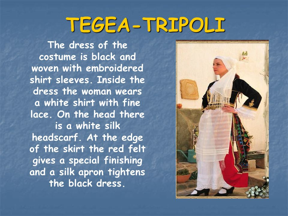 TEGEA-TRIPOLI The dress of the costume is black and woven with embroidered shirt sleeves. Inside the dress the woman wears a white shirt with fine lac