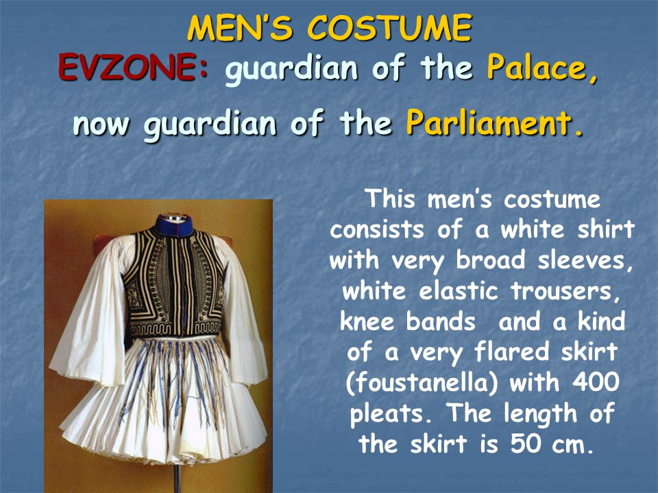 MEN'S COSTUME EVZONE: guardian of the Palace, now guardian of the Parliament. This men's costume consists of a white shirt with very broad sleeves, wh