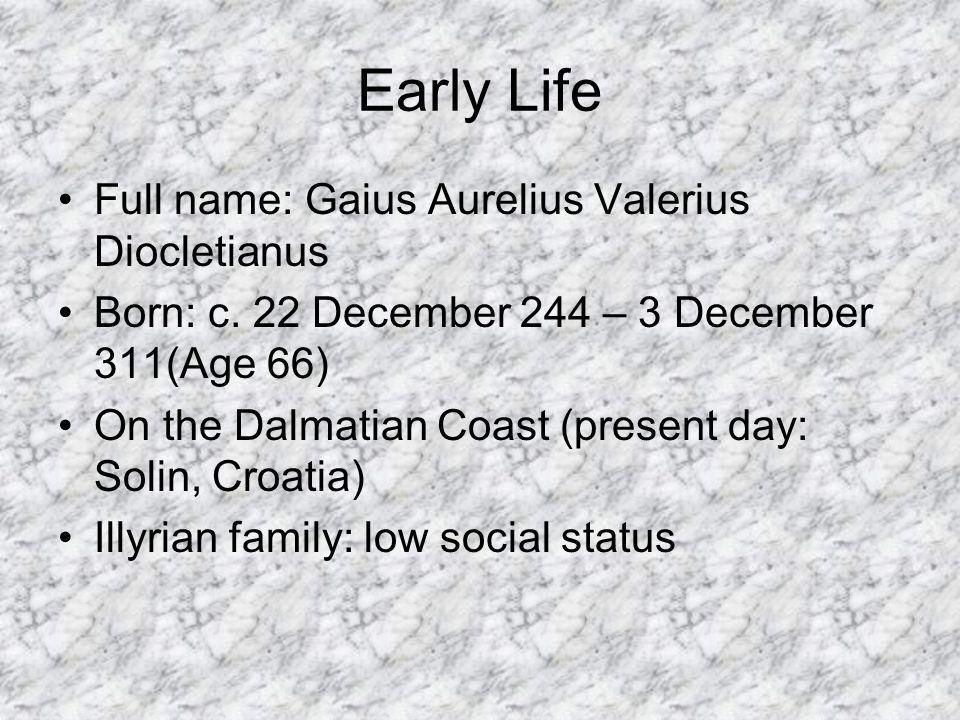 Early Life Full name: Gaius Aurelius Valerius Diocletianus Born: c.