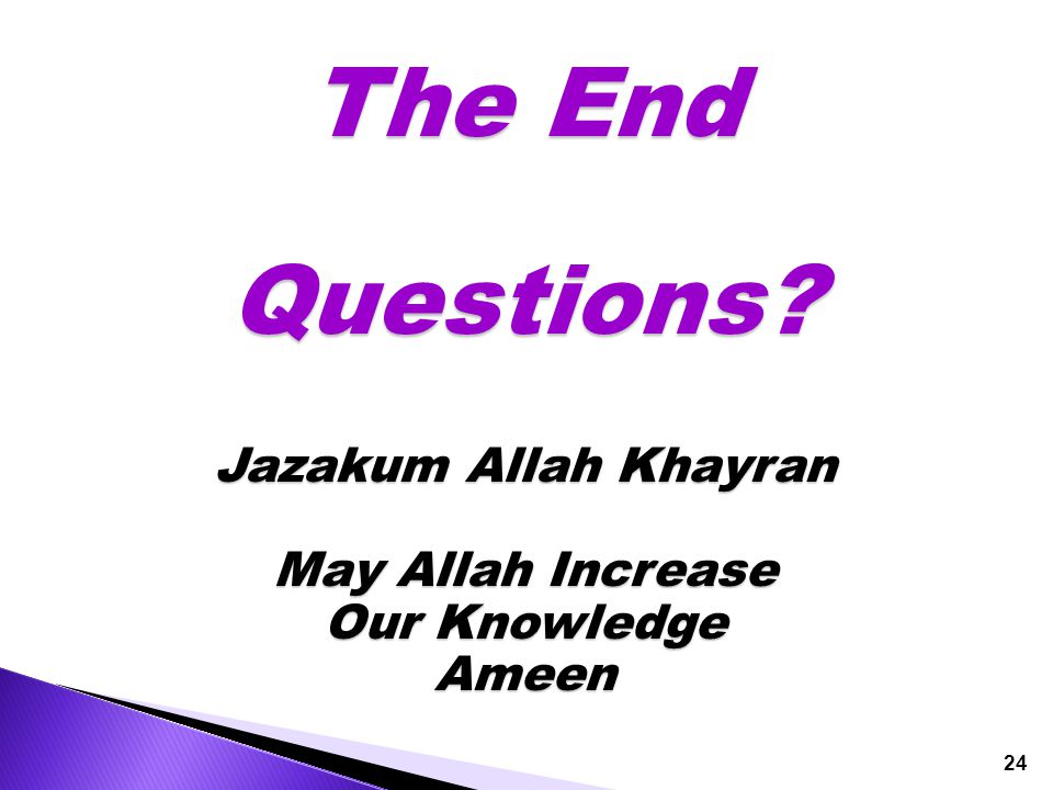 The End Questions? Jazakum Allah Khayran May Allah Increase Our Knowledge Ameen 24
