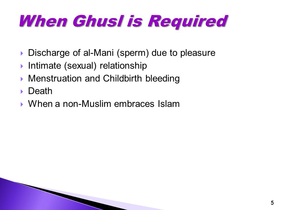  Discharge of al-Mani (sperm) due to pleasure  Intimate (sexual) relationship  Menstruation and Childbirth bleeding  Death  When a non-Muslim emb