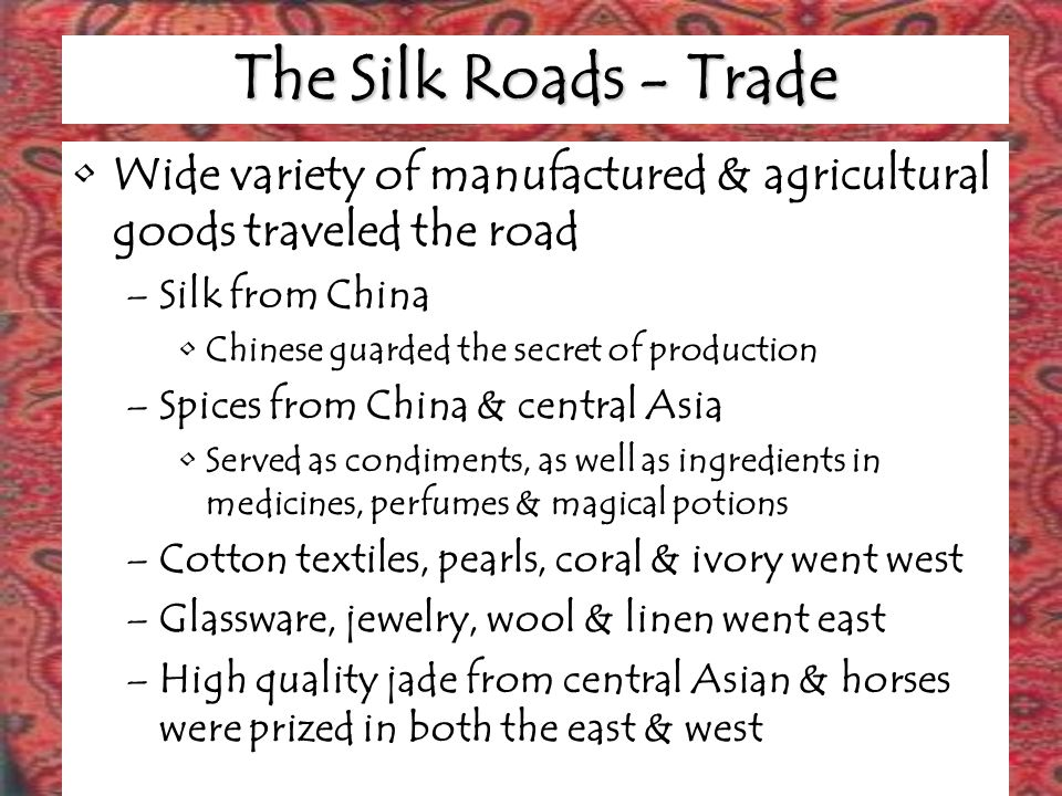 The Spread of Epidemic Diseases: Demographics Pathogens for disease traveled easily along the silk roads –Small pox, measles, and bubonic plague Both the Roman & Han empires lost about 25% of their populations to disease carried along the silk roads