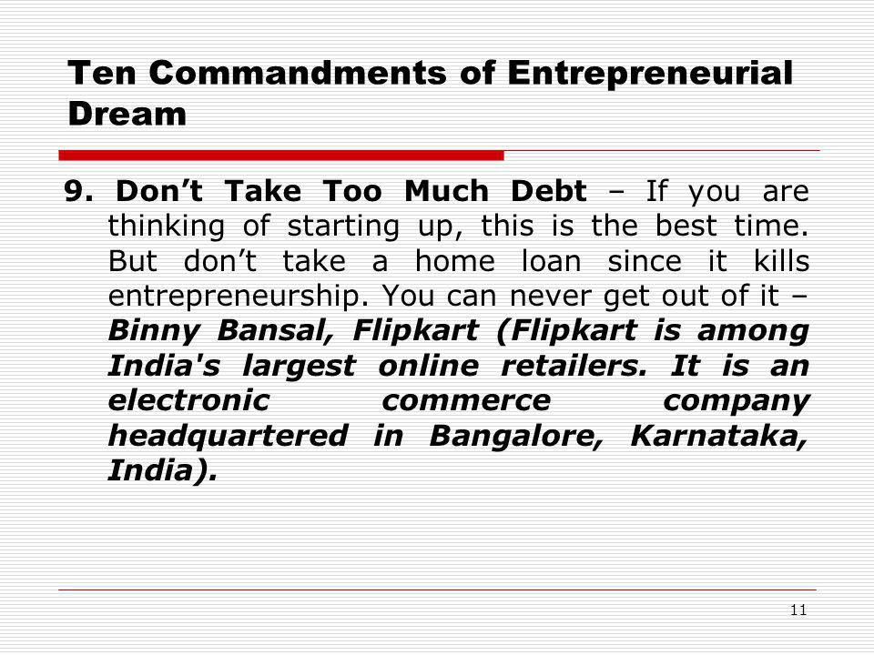 Ten Commandments of Entrepreneurial Dream 9. Don't Take Too Much Debt – If you are thinking of starting up, this is the best time. But don't take a ho