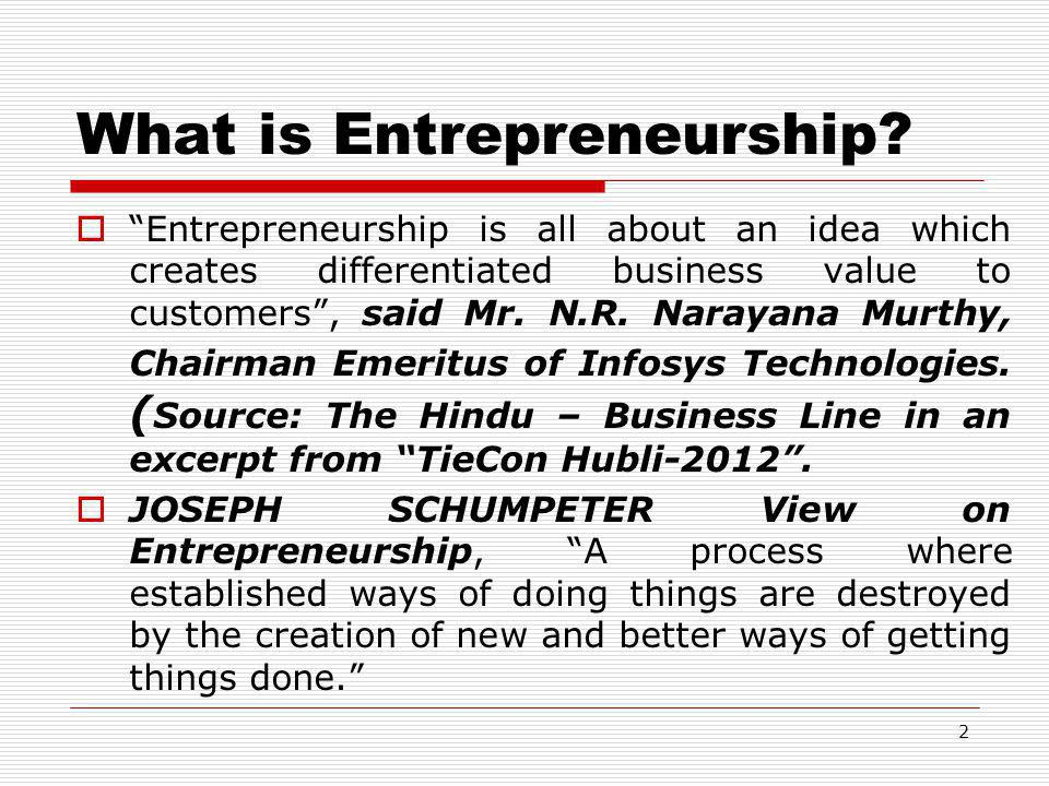 "What is Entrepreneurship?  ""Entrepreneurship is all about an idea which creates differentiated business value to customers"", said Mr. N.R. Narayana M"