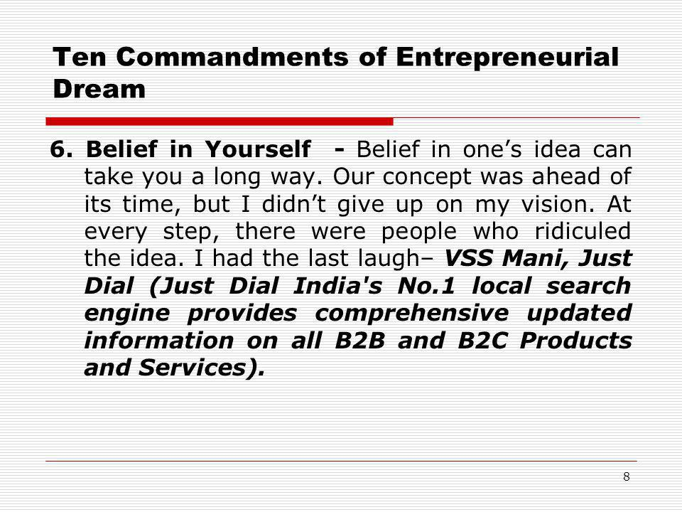 Ten Commandments of Entrepreneurial Dream 6. Belief in Yourself - Belief in one's idea can take you a long way. Our concept was ahead of its time, but