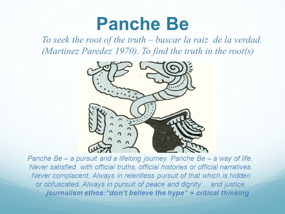 Panche Be To seek the root of the truth – buscar la raiz de la verdad.
