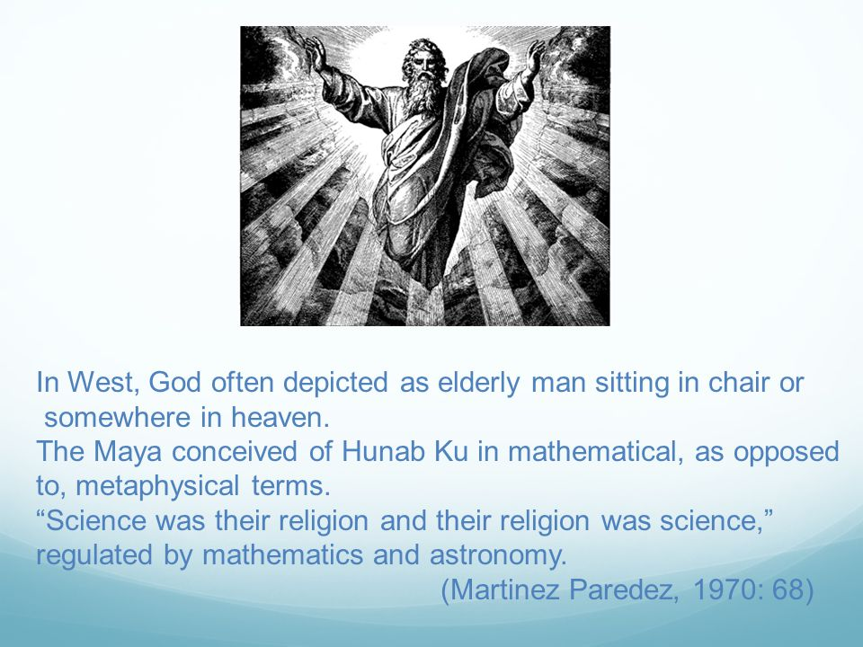 In West, God often depicted as elderly man sitting in chair or somewhere in heaven.