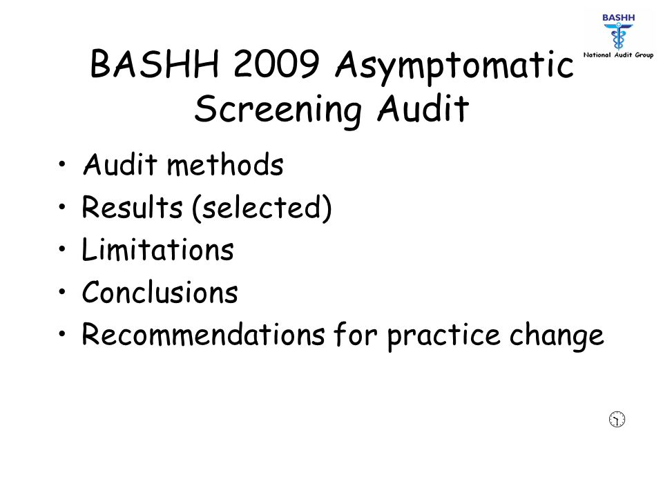 BASHH 2009 Asymptomatic Screening Audit Audit methods Results (selected) Limitations Conclusions Recommendations for practice change 