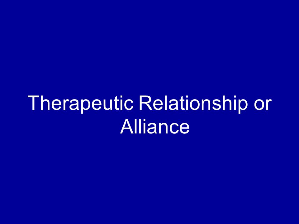Therapeutic Relationship or Alliance